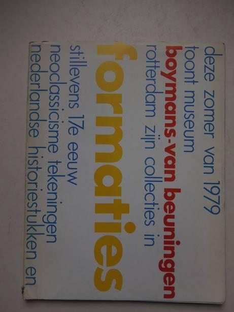 BEEREN, WIM, GILTAY, JEROEN, WEEHUIZEN, BEN, ET AL (RED.). - Formaties. Stillevens 17e eeuw/ Neoclassicisme tekeningen/ Nederlandse historiestukken, etc. Boymans- van Beuningen Rotterdam toont zijn collecties in formaties.