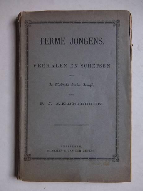 ANDRIESSEN, P.J.. - Ferme jongens. Verhalen en schetsen voor de Nederlandsche jeugd.