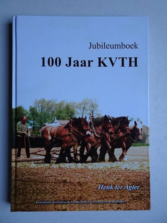 AGTER, HENK TER. - Jubileumboek 100 jaar KVTH (Koninklijke Vereniging het Nederlandse Trekpaard en de Haflinger).