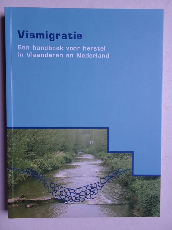 BEEREN, JACQUELINE (RED.). - Vismigratie. Een handboek voor herstel in Vlaanderen en Nederland.