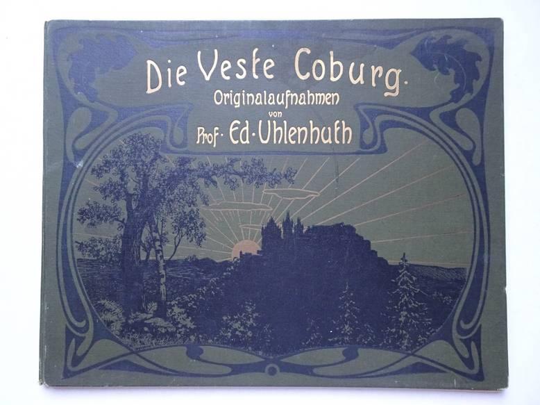 UHLENHUTH, ED.. - Die Veste Coburg. Originalaufnahmen.