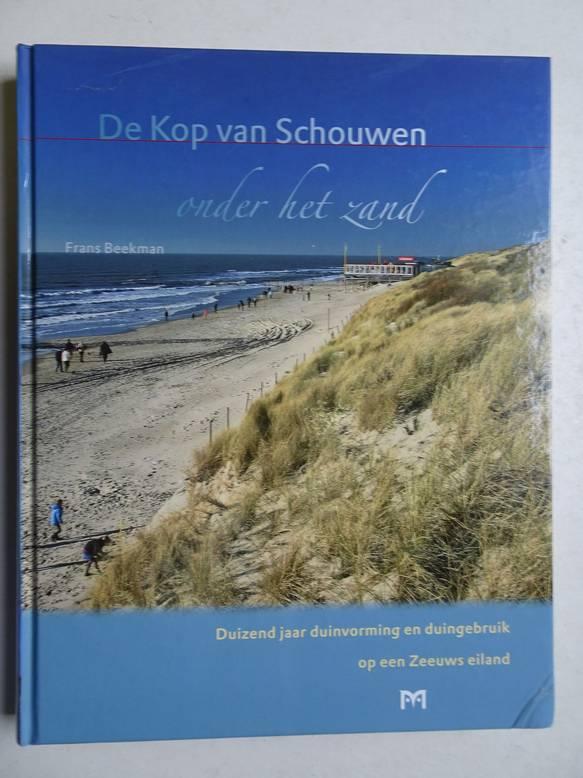 BEEKMAN, FRANS. - De Kop van Schouwen onder het zand. Duizend jaar duinvorming en duingebruik op een Zeeuws eiland.