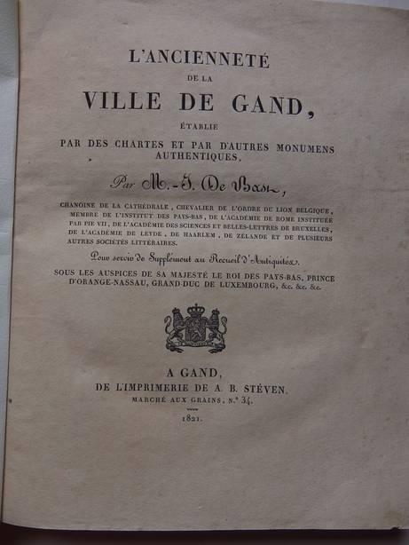 BAST, M.-I. DE - L'Ancienneté de la Ville De Gand, établie par les chartes et par d'autres monumens authentiques.