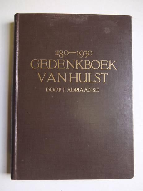 ADRIAANSE, J. - Gedenkboek van Hulst en zijn Ambacht; een reeks historische schetsen, uit de laatste acht eeuwen, tot een gedenkboek vereenigd bij gelegenheid der Hulstersche feesten van 1930.