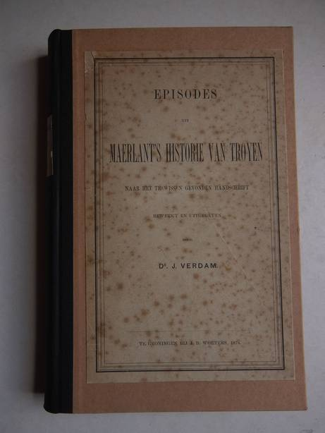 VERDAM, J. - Episodes uit Maerlant's Historie van Troyen naar het te Wissen gevonden handschrift.